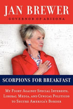 Scorpions for Breakfast : My Battle with Washington to Secure Our Country's Border - Jan Brewer