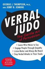 Verbal Judo : The Gentle Art of Persuasion - George J Thompson
