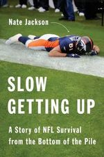 Slow Getting Up : A Story of NFL Survival from the Bottom of the Pile - Nate Jackson