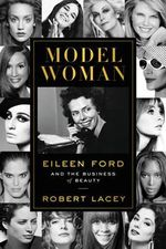 Model Woman : Eileen Ford and the Business of Beauty - Robert Lacey