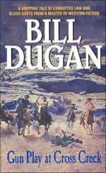 Gun Play at Cross Creek - Bill Dugan