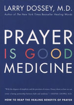 Prayer Is Good Medicine : How to Reap the Healing Benefits of Prayer - Larry Dossey