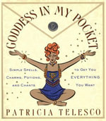 Goddess in My Pocket : Simple Spells, Charms, Potions, and Chants to Get You Everything You Want - Patricia Telesco