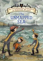 The The Incorrigible Children of Ashton Place: Book V : The Unmapped Sea - Maryrose Wood