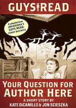 Guys Read: Your Question for Author Here : A Short Story from Guys Read: Funny Business - Kate DiCamillo