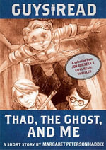 Guys Read: Thad, the Ghost, and Me : A Short Story from Guys Read: Thriller - Margaret Peterson Haddix