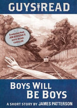 Guys Read: Boys Will Be Boys : A Short Story from Guys Read: Thriller - James Patterson
