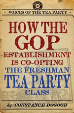 How the GOP Establishment Is Co-Opting the Freshman Tea Party Class - Constance Dogood