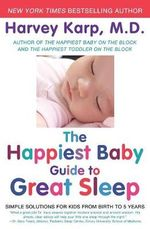 The Happiest Baby Guide to Great Sleep : Simple Solutions for Kids from Birth to 5 Years - Harvey Karp