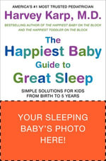 The Happiest Baby Guide to Great Sleep : Simple Solutions for Kids from Birth to 5 Years - Dr. Harvey Karp