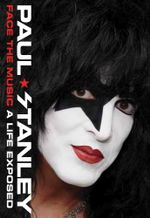 Face the Music : A Life Exposed - Paul Stanley