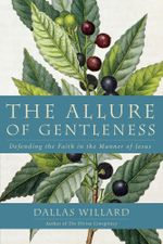 The Allure of Gentleness : Defending the Faith in the Manner of Jesus - Dallas Willard