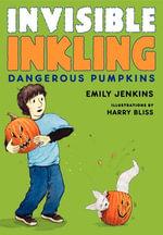 Invisible Inkling : Dangerous Pumpkins - Emily Jenkins