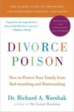 Divorce Poison New and Updated Edition : How to Protect Your Family from Bad-mouthing and Brainwashing - Dr. Richard A. Warshak