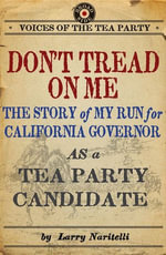Don't Tread on Me : The Story of My Run for California Governor as a Tea Party Candidate - Larry Naritelli