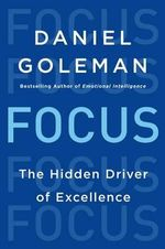Focus : The Hidden Driver of Excellence - Professor Daniel Goleman, PhD