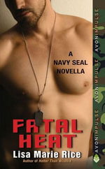 Fatal Heat : A Navy SEAL Novella - Lisa Marie Rice