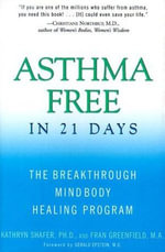 Asthma Free in 21 Days : The Breakthrough Mind-Body Healing Program - Kathryn Shafer