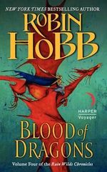 Blood of Dragons : Volume Four of the Rain Wilds Chronicles - Robin Hobb