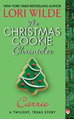 The Christmas Cookie Chronicles: Carrie : A Twilight, Texas Story - Lori Wilde