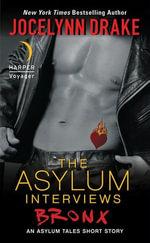The Asylum Interviews: Bronx : An Asylum Tales Short Story - Jocelynn Drake