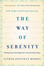 The Way of Serenity : Finding Peace and Happiness in the Serenity Prayer - Jonathan Morris