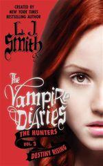 Destiny Rising : The Vampire Diaries : The Hunters : Book 3 - L. J. Smith