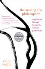 The Making of a Philosopher : My Journey Through Twentieth-Century Philosophy - Colin McGinn