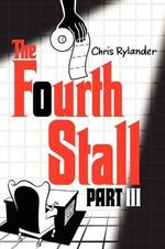 The Fourth Stall Part III : Part III - Chris Rylander