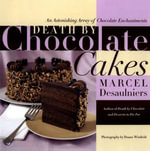 Death by Chocolate Cakes : An Astonishing Array of Chocolate Enchantments - Marcel Desaulniers