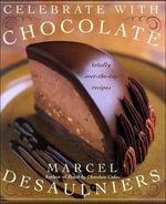 Celebrate with Chocolate : Totally Over-the-Top Recipes - Marcel Desaulniers