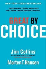 Great by Choice : Uncertainty, Chaos, and Luck--Why Some Thrive Despite Them All - Jim Collins