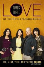Love Times Three : Our True Story of a Polygamous Marriage - Joe Darger