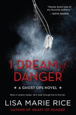 I Dream of Danger : A Ghost Ops Novel - Lisa Marie Rice