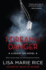 I Dream of Danger : A Ghost Ops Novel - Lisa Marie Rice