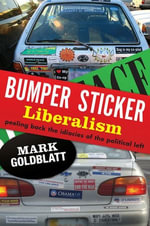 Bumper Sticker Liberalism : Peeling Back the Idiocies of the Political Left - Mark Goldblatt