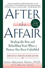 After the Affair : Healing the Pain and Rebuilding Trust When a Partner Has Been Unfaithful - Janis Abrahms Spring