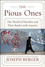 The Pious Ones : The World of Hasidim and Their Battles with America - Dr Joseph Berger