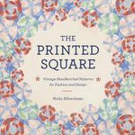 The Printed Square : Vintage Handkerchief Patterns for Fashion and Design - Nicky Albrechtsen