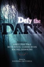 Defy the Dark : Laurel Series : Book 3 - Saundra Mitchell