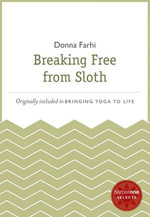 Breaking Free from Sloth : A HarperOne Select - Donna Farhi