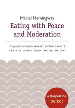 Eating with Peace and Moderation : A HarperOne Select - Mariel Hemingway