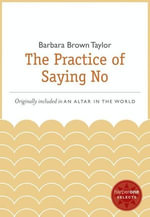 The Practice of Saying No : A HarperOne Select - Barbara Brown Taylor
