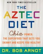 The Aztec Diet : Chia Power: The Superfood That Gets You Skinny and Keeps You Healthy - Dr Bob Arnot