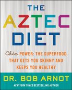 The Aztec Diet : Chia Power: The Superfood that Gets You Skinny and Keeps You Healthy - Dr. Bob Arnot