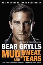 Mud, Sweat, and Tears : The Autobiography - Bear Grylls