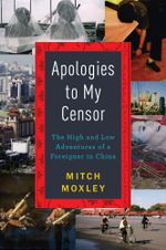 Apologies to My Censor : The High and Low Adventures of a Foreigner in China - Mitch Moxley