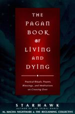 The Pagan Book of Living and Dying : T/K - Starhawk