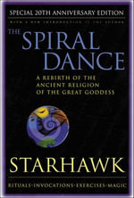 The Spiral Dance : A Rebirth of the Ancient Religion of the Goddess: 10th Anniversary Edition - Starhawk
