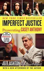Imperfect Justice : Prosecuting Casey Anthony - Jeff Ashton